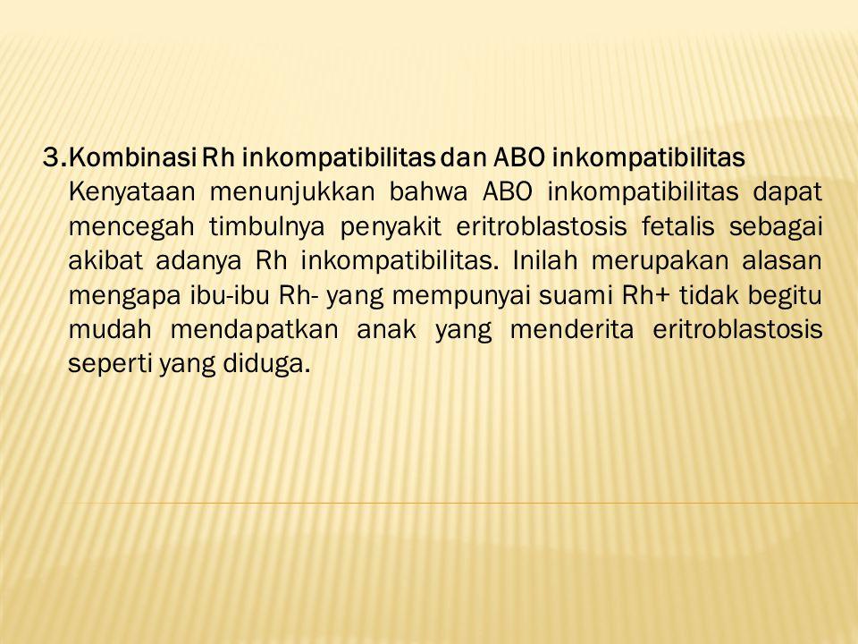3.Kombinasi Rh inkompatibilitas dan ABO inkompatibilitas