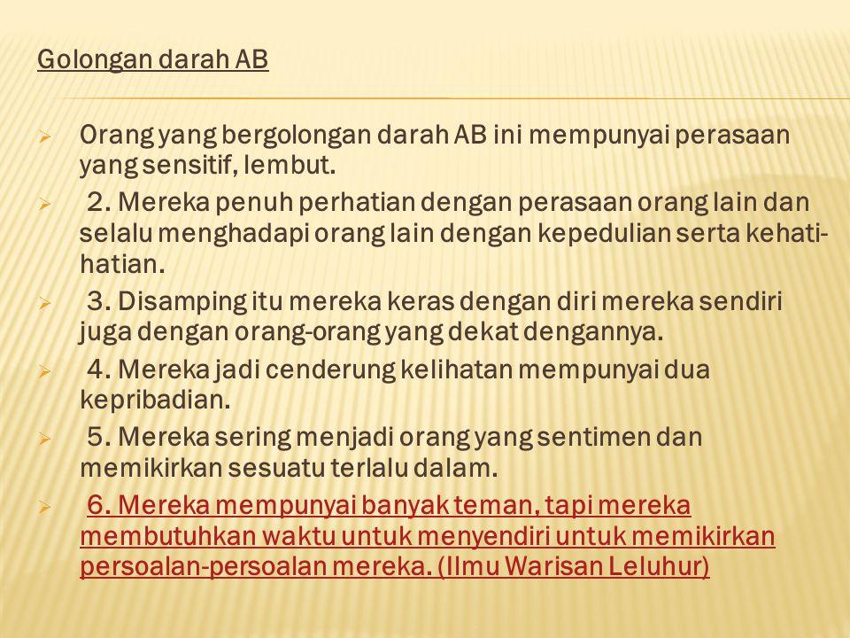 Golongan darah AB Orang yang bergolongan darah AB ini mempunyai perasaan yang sensitif, lembut.