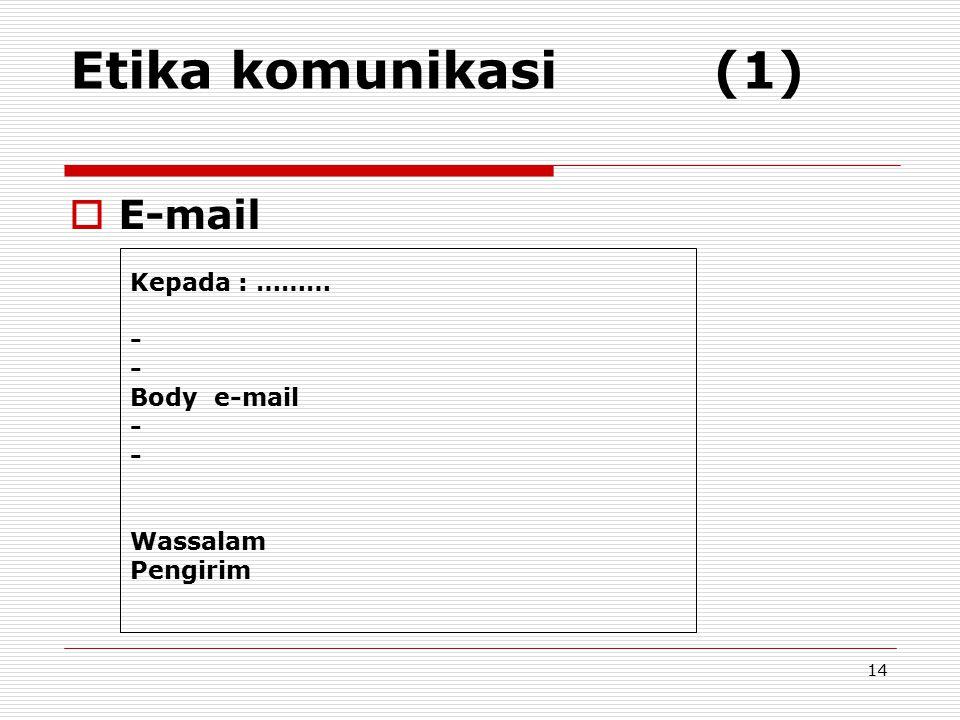 Etika komunikasi (1) E-mail Kepada : ……… - Body e-mail Wassalam