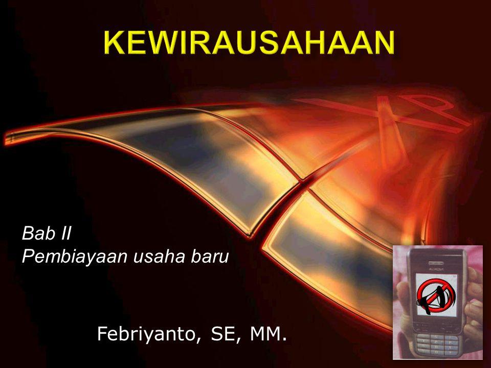 KEWIRAUSAHAAN Bab II Pembiayaan usaha baru U Febriyanto, SE, MM.