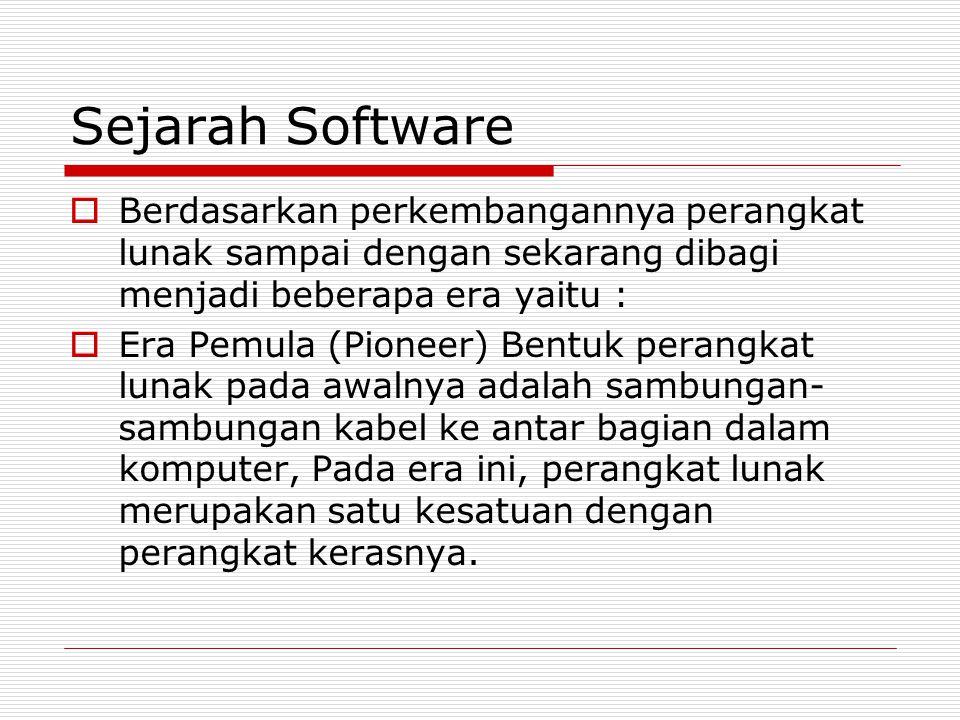 Sejarah Software Berdasarkan perkembangannya perangkat lunak sampai dengan sekarang dibagi menjadi beberapa era yaitu :