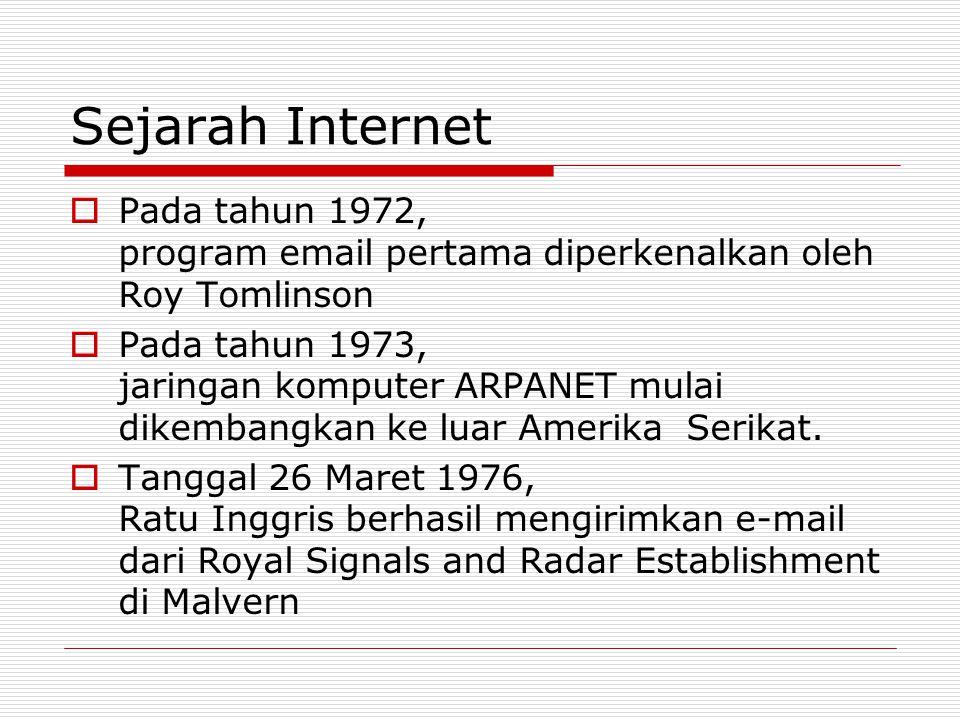 Sejarah Internet Pada tahun 1972, program email pertama diperkenalkan oleh Roy Tomlinson.