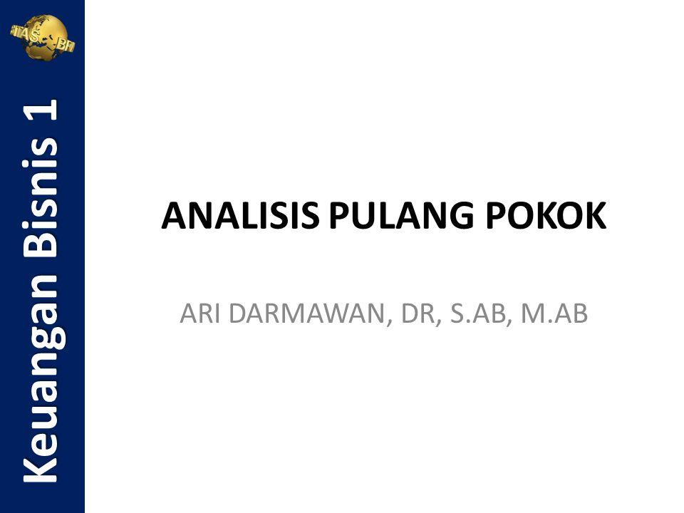 Keuangan Bisnis 1 ANALISIS PULANG POKOK ARI DARMAWAN, DR, S.AB, M.AB
