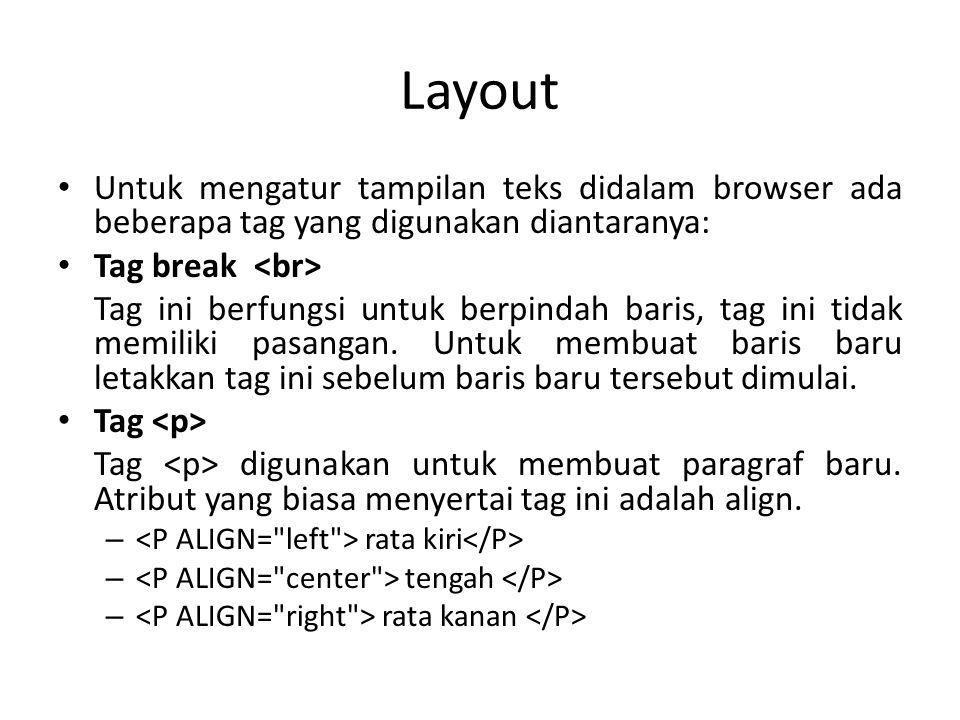 Layout Untuk mengatur tampilan teks didalam browser ada beberapa tag yang digunakan diantaranya: Tag break <br>