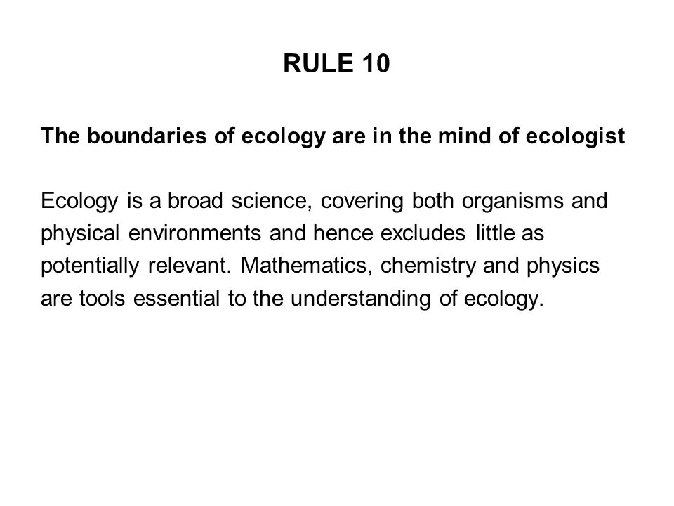 RULE 10 The boundaries of ecology are in the mind of ecologist