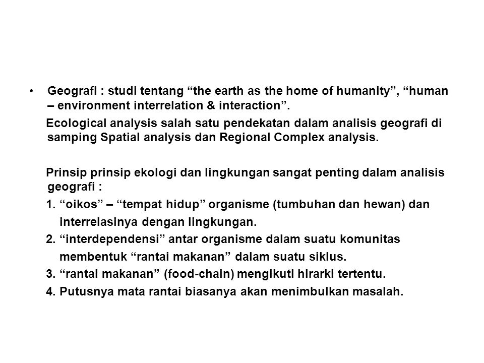 Geografi : studi tentang the earth as the home of humanity , human – environment interrelation & interaction .