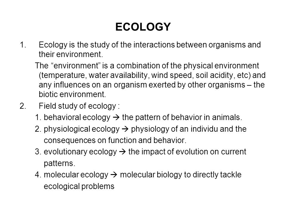 ECOLOGY Ecology is the study of the interactions between organisms and their environment.