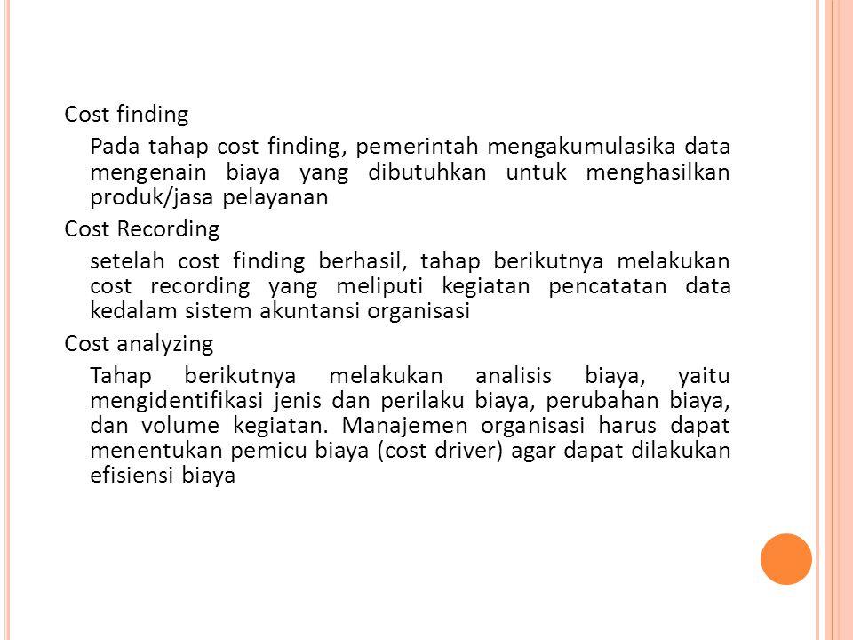 Cost finding Pada tahap cost finding, pemerintah mengakumulasika data mengenain biaya yang dibutuhkan untuk menghasilkan produk/jasa pelayanan.
