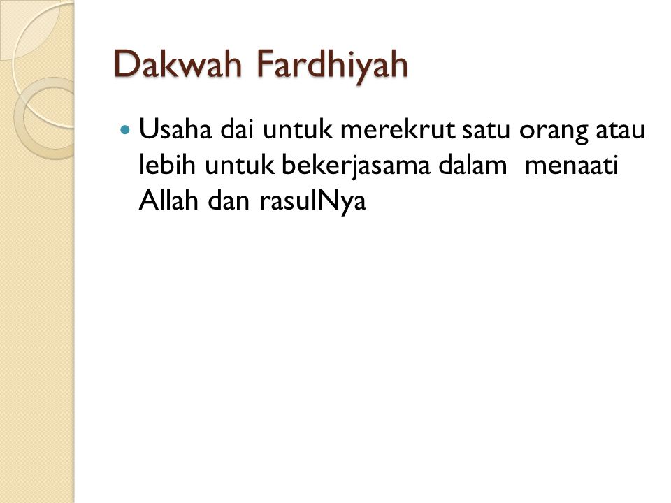 Dakwah Fardhiyah Usaha dai untuk merekrut satu orang atau lebih untuk bekerjasama dalam menaati Allah dan rasulNya.