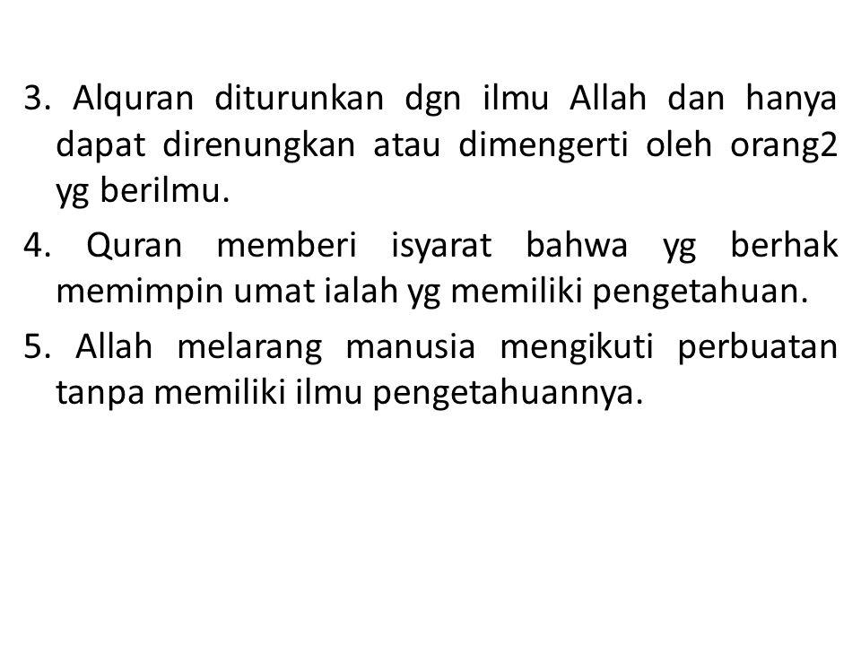 3. Alquran diturunkan dgn ilmu Allah dan hanya dapat direnungkan atau dimengerti oleh orang2 yg berilmu.