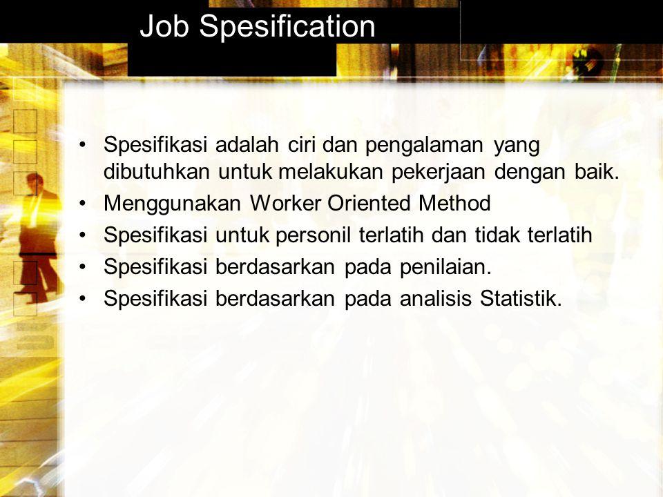 Job Spesification Spesifikasi adalah ciri dan pengalaman yang dibutuhkan untuk melakukan pekerjaan dengan baik.