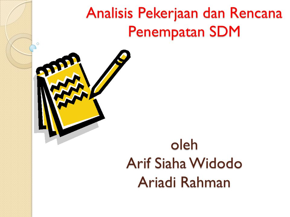 Analisis Pekerjaan dan Rencana Penempatan SDM oleh Arif Siaha Widodo Ariadi Rahman