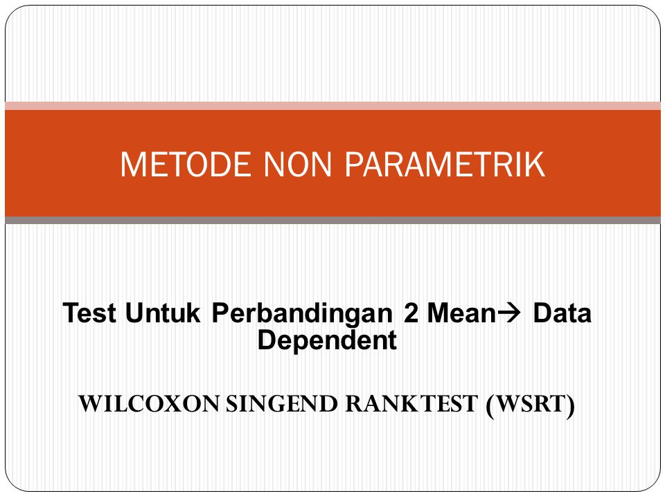 METODE NON PARAMETRIK Test Untuk Perbandingan 2 Mean Data Dependent