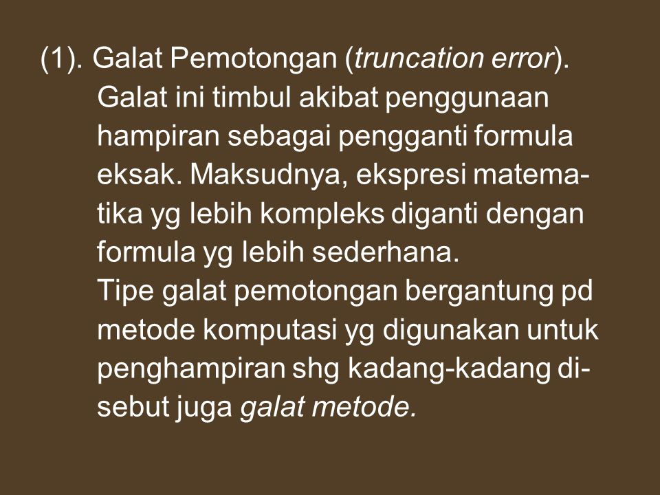 (1). Galat Pemotongan (truncation error).
