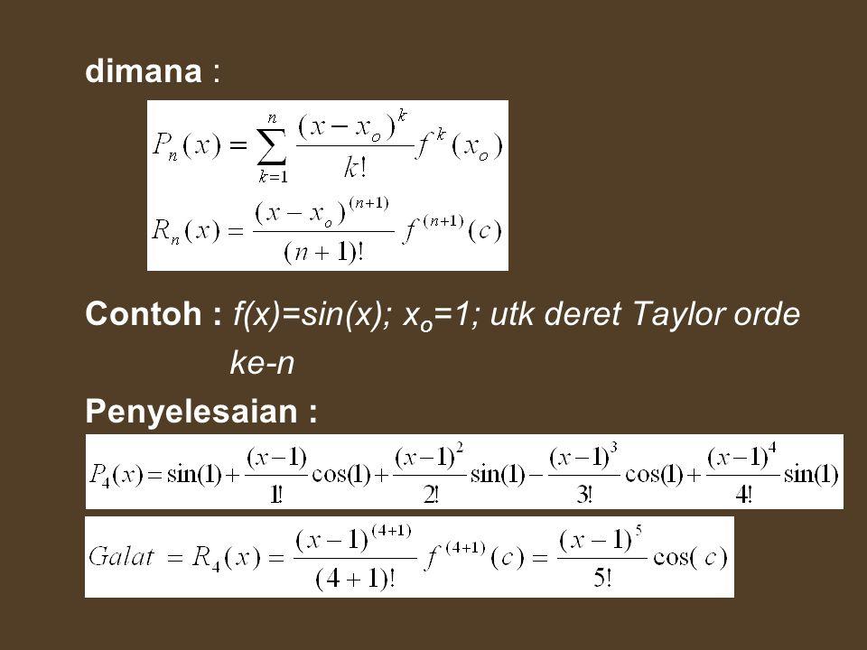 dimana : Contoh : f(x)=sin(x); xo=1; utk deret Taylor orde ke-n Penyelesaian :