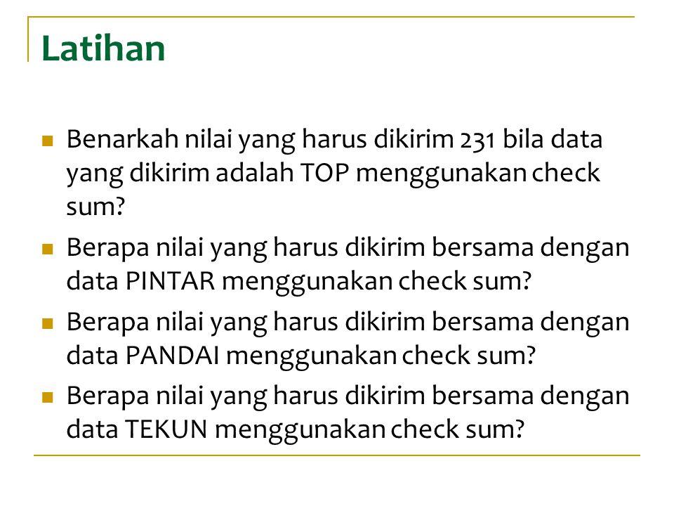Latihan Benarkah nilai yang harus dikirim 231 bila data yang dikirim adalah TOP menggunakan check sum
