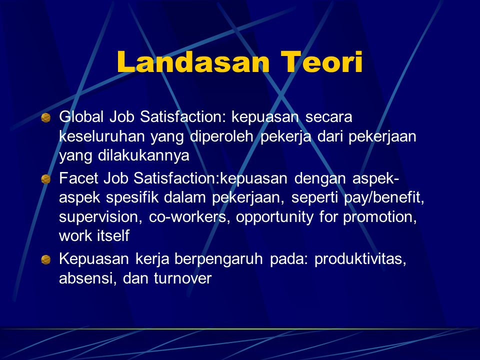Landasan Teori Global Job Satisfaction: kepuasan secara keseluruhan yang diperoleh pekerja dari pekerjaan yang dilakukannya.