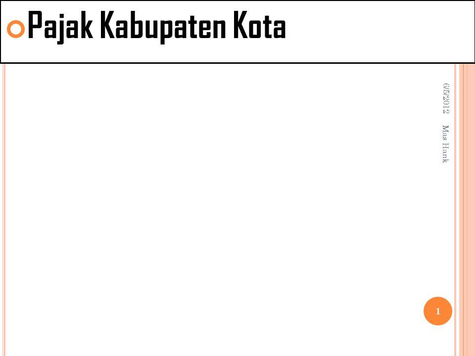 Pajak Kabupaten Kota 6/5/2012 Mas Hank