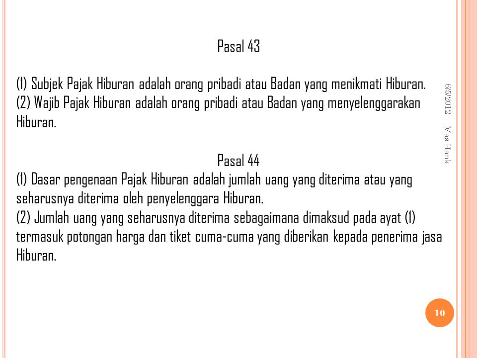 Pasal 43 (1) Subjek Pajak Hiburan adalah orang pribadi atau Badan yang menikmati Hiburan.