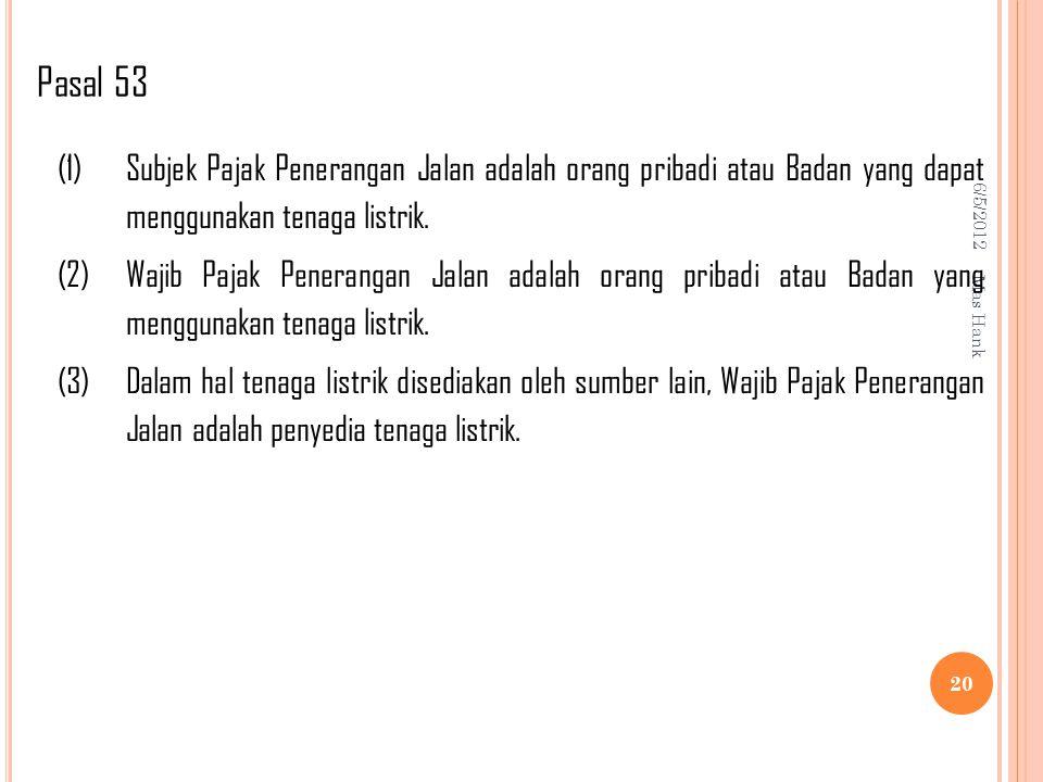 Pasal 53 6/5/2012. (1) Subjek Pajak Penerangan Jalan adalah orang pribadi atau Badan yang dapat menggunakan tenaga listrik.