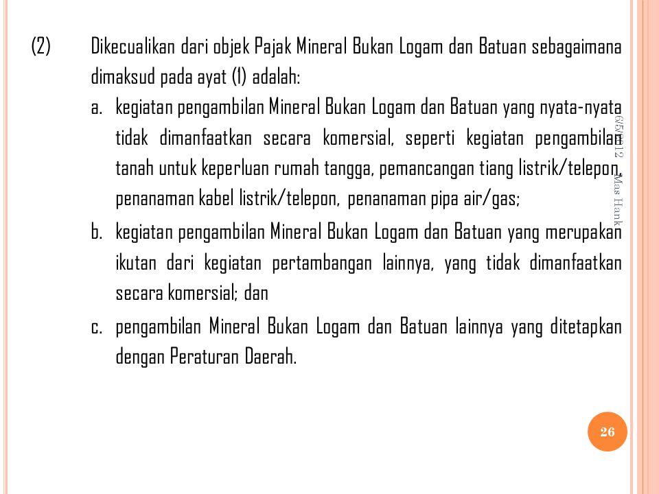 (2) Dikecualikan dari objek Pajak Mineral Bukan Logam dan Batuan sebagaimana dimaksud pada ayat (1) adalah: