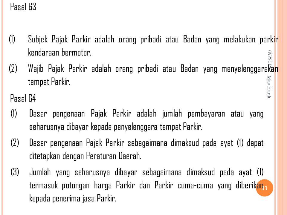 Pasal 63 Pasal 64. (1) Subjek Pajak Parkir adalah orang pribadi atau Badan yang melakukan parkir kendaraan bermotor.
