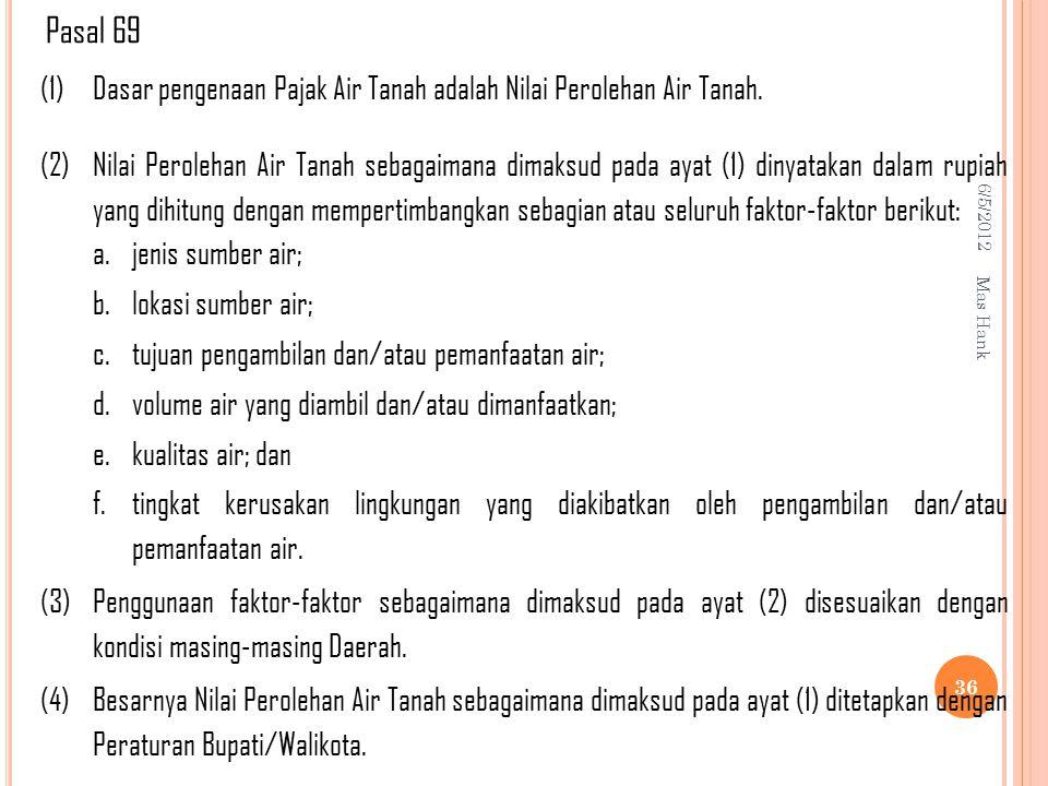 Pasal 69 (1) Dasar pengenaan Pajak Air Tanah adalah Nilai Perolehan Air Tanah. (2)
