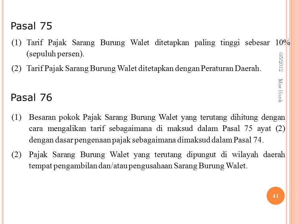Pasal 75 Pasal 76. (1) Tarif Pajak Sarang Burung Walet ditetapkan paling tinggi sebesar 10% (sepuluh persen).