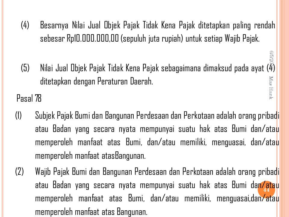 (4) Besarnya Nilai Jual Objek Pajak Tidak Kena Pajak ditetapkan paling rendah sebesar Rp10.000.000,00 (sepuluh juta rupiah) untuk setiap Wajib Pajak.