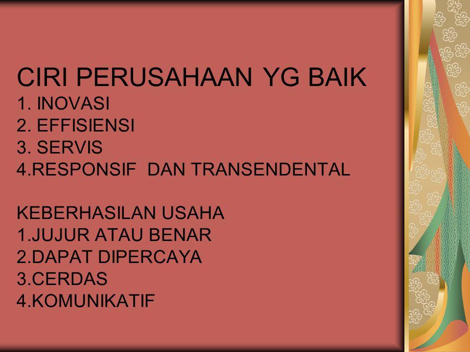 CIRI PERUSAHAAN YG BAIK 1. INOVASI 2. EFFISIENSI 3. SERVIS 4