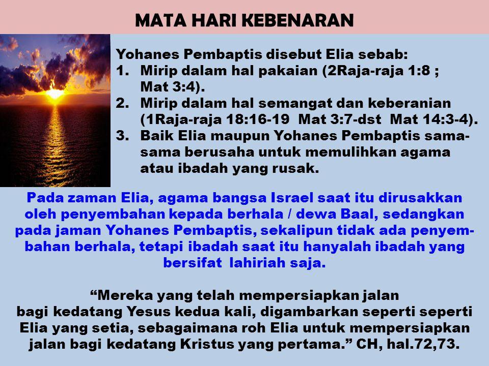 MATA HARI KEBENARAN Yohanes Pembaptis disebut Elia sebab: