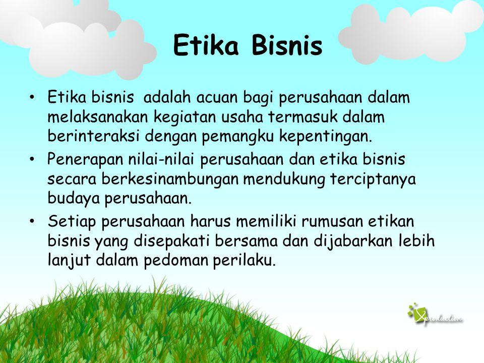 Etika Bisnis Etika bisnis adalah acuan bagi perusahaan dalam melaksanakan kegiatan usaha termasuk dalam berinteraksi dengan pemangku kepentingan.