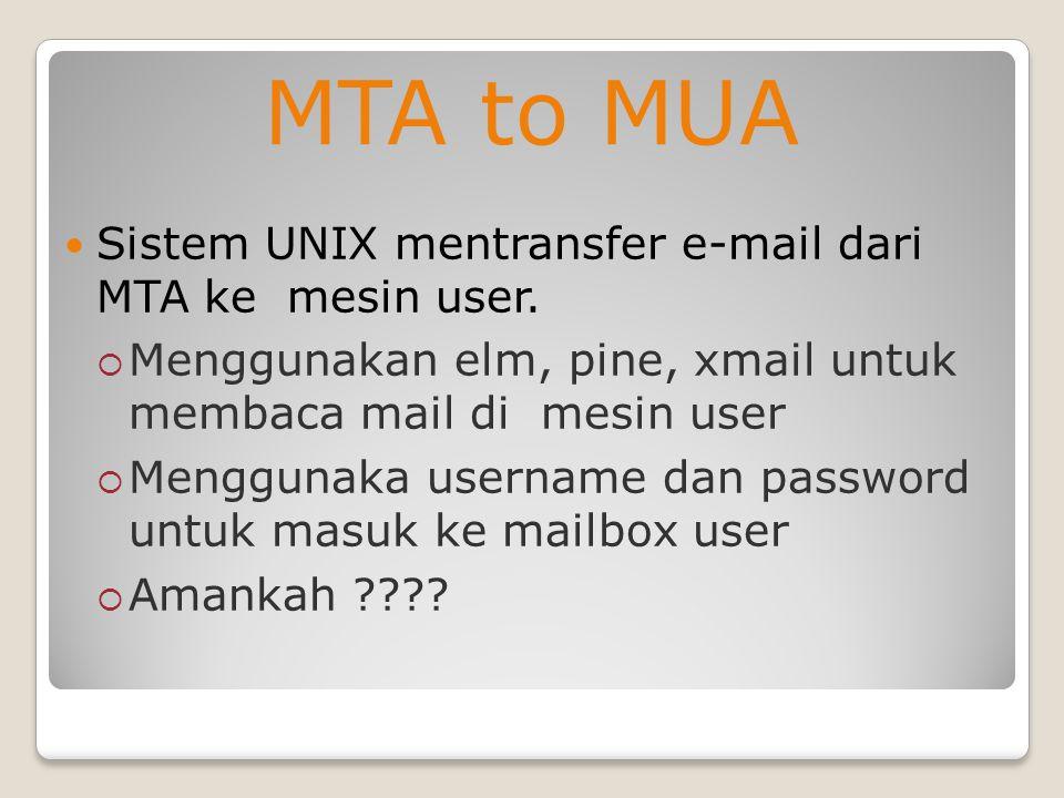 MTA to MUA Sistem UNIX mentransfer e-mail dari MTA ke mesin user.
