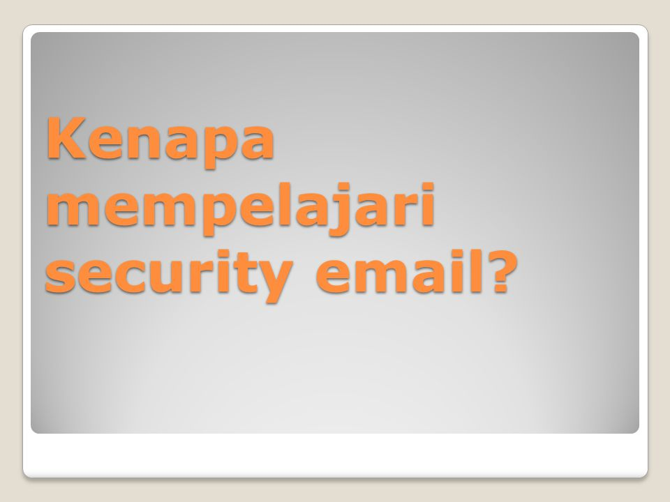 Kenapa mempelajari security email