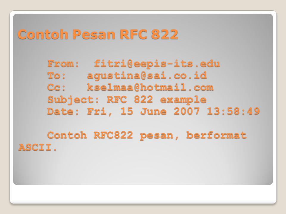 Contoh Pesan RFC 822 From: fitri@eepis-its.edu To: agustina@sai.co.id