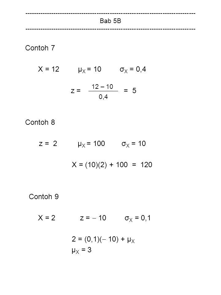 Contoh 7 X = 12 µX = 10 σX = 0,4 z = = 5 Contoh 8