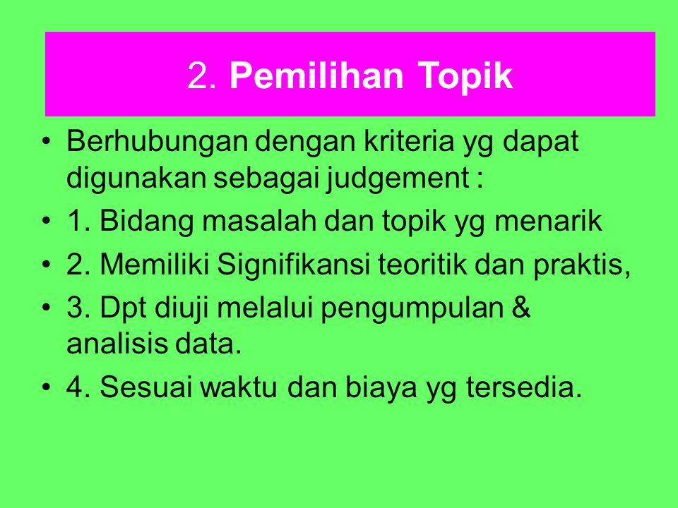2. Pemilihan Topik 2. Pemilihan Topik. Berhubungan dengan kriteria yg dapat digunakan sebagai judgement :