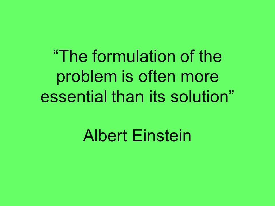 The formulation of the problem is often more essential than its solution