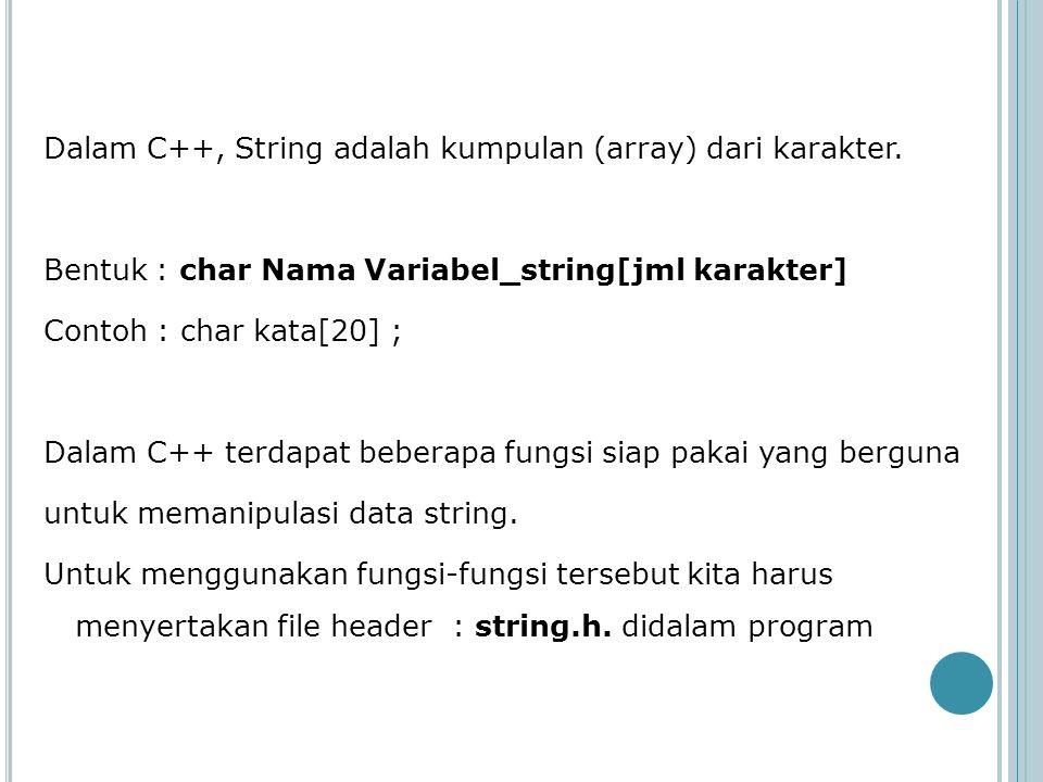 Dalam C++, String adalah kumpulan (array) dari karakter