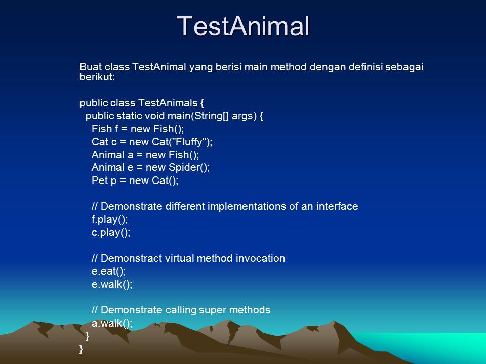 TestAnimal Buat class TestAnimal yang berisi main method dengan definisi sebagai berikut: public class TestAnimals {