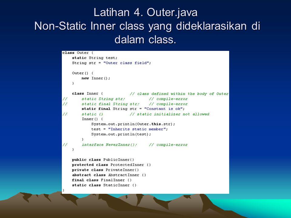 Latihan 4. Outer.java Non-Static Inner class yang dideklarasikan di dalam class.
