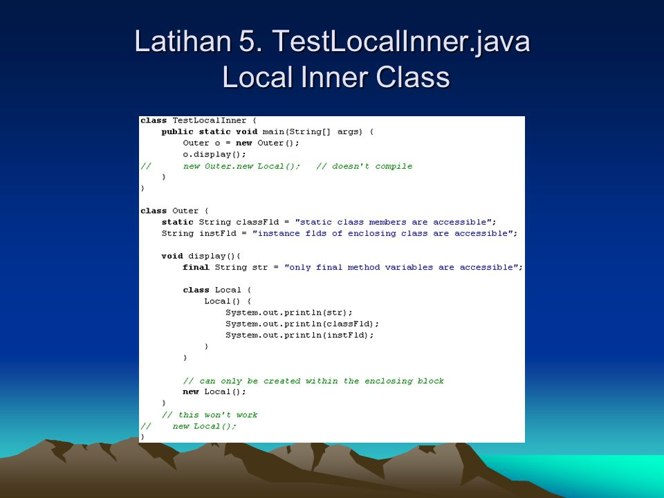 Latihan 5. TestLocalInner.java Local Inner Class