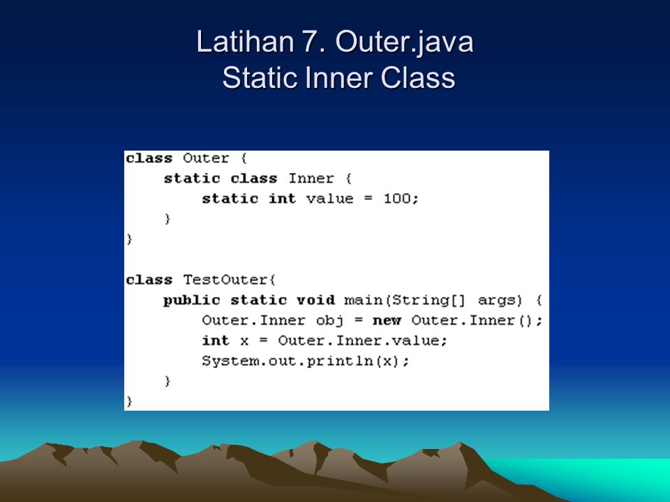 Latihan 7. Outer.java Static Inner Class