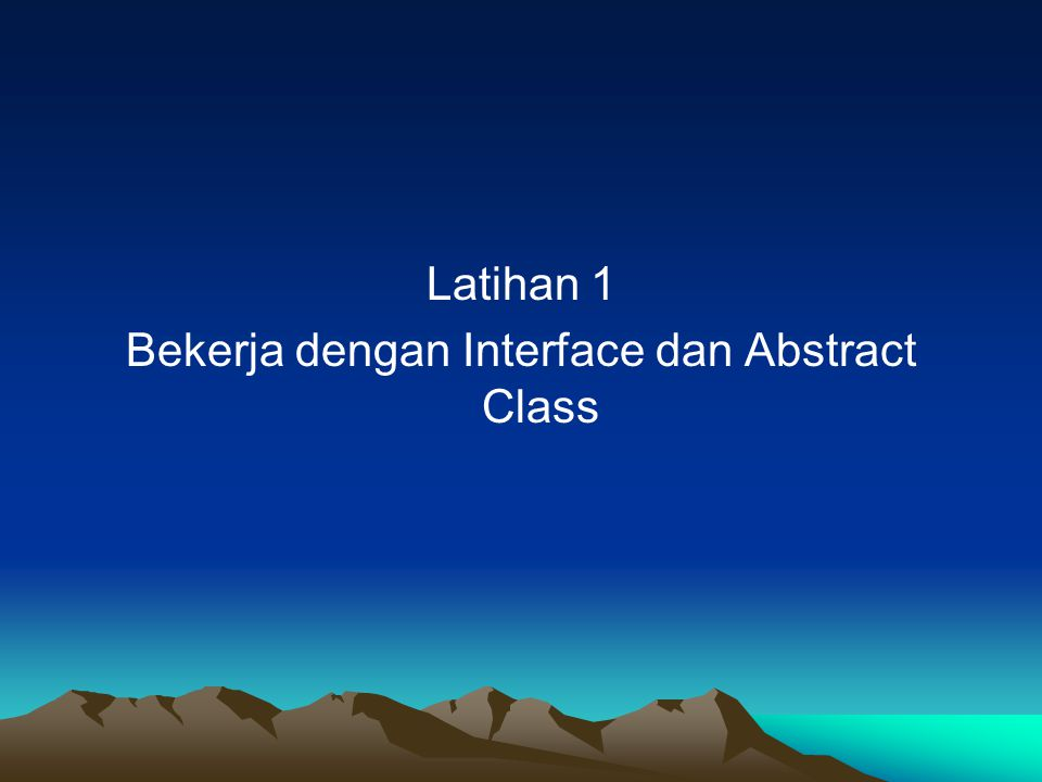 Bekerja dengan Interface dan Abstract Class