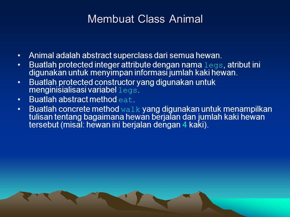 Membuat Class Animal Animal adalah abstract superclass dari semua hewan.