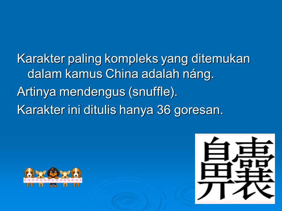 Karakter paling kompleks yang ditemukan dalam kamus China adalah náng.