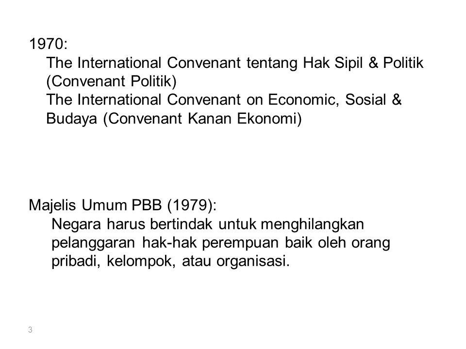 1970: The International Convenant tentang Hak Sipil & Politik (Convenant Politik) The International Convenant on Economic, Sosial & Budaya (Convenant Kanan Ekonomi)