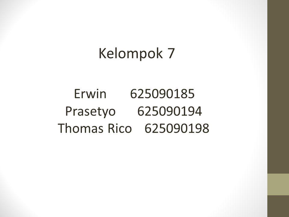 Kelompok 7 Erwin 625090185 Prasetyo 625090194 Thomas Rico 625090198