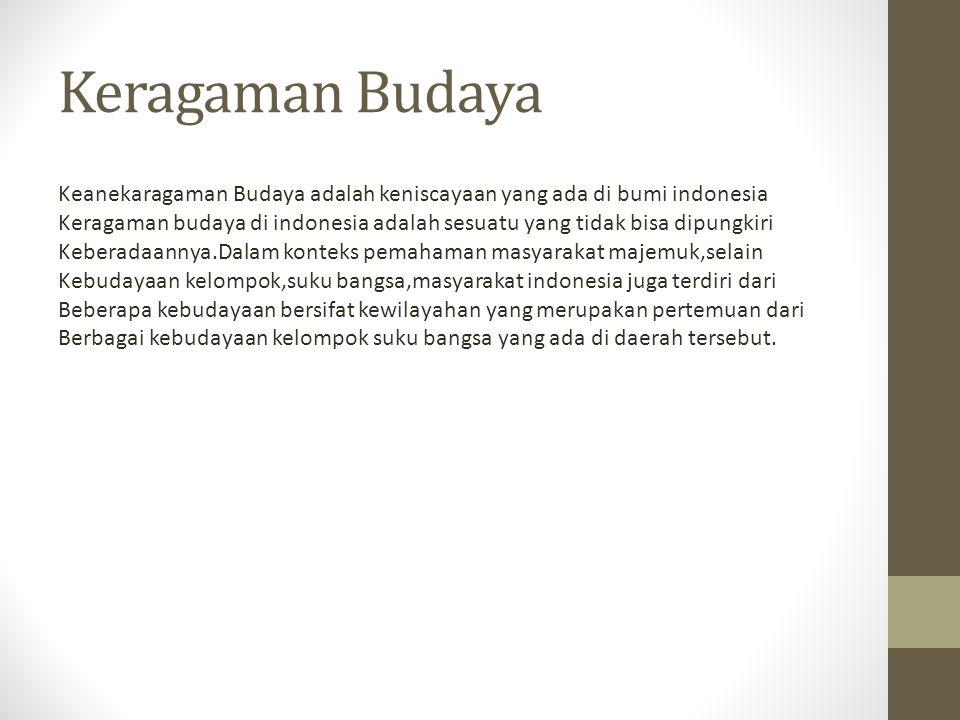 Keragaman Budaya Keanekaragaman Budaya adalah keniscayaan yang ada di bumi indonesia.