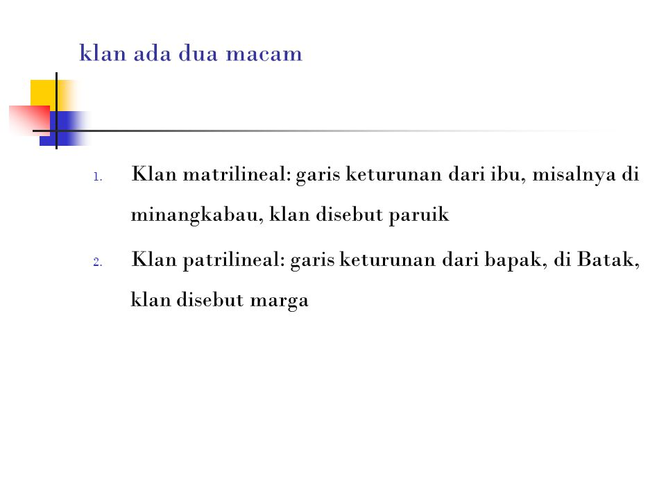 klan ada dua macam Klan matrilineal: garis keturunan dari ibu, misalnya di minangkabau, klan disebut paruik.